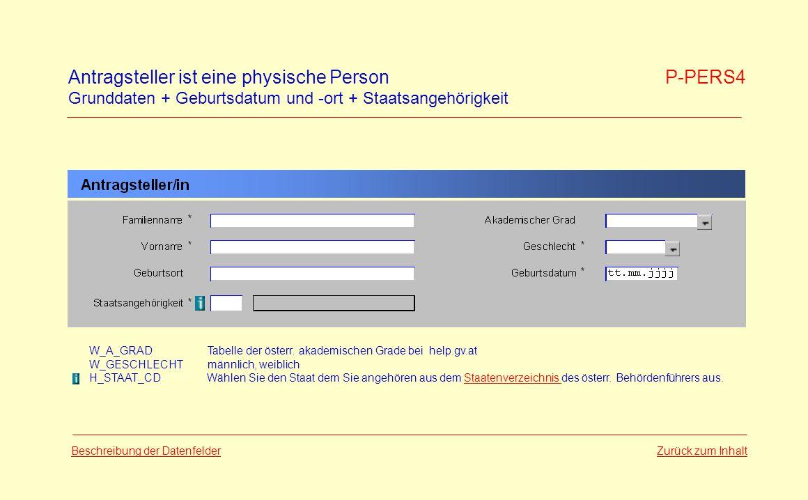 Antragsteller ist eine physische Person P-PERS4 Grunddaten + Geburtsdatum und -ort + Staatsangehörigkeit Zurück zum Inhalt Beschreibung der Datenfelder W_A_GRADTabelle der österr.