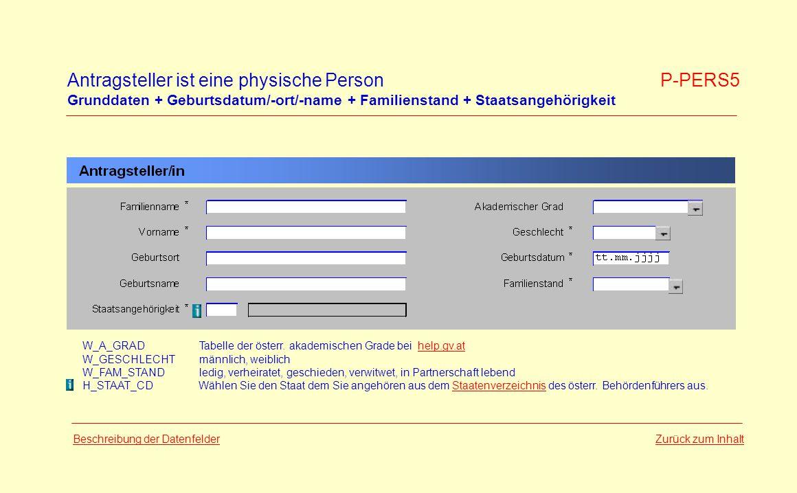 Antragsteller ist eine physische Person P-PERS5 Grunddaten + Geburtsdatum/-ort/-name + Familienstand + Staatsangehörigkeit Zurück zum InhaltBeschreibung der Datenfelder W_A_GRADTabelle der österr.