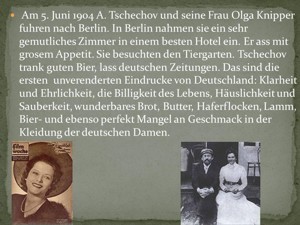 Am 5. Juni 1904 A. Tschechov und seine Frau Olga Knipper fuhren nach Berlin. In Berlin nahmen sie ein sehr gemutliches Zimmer in einem besten Hotel ei