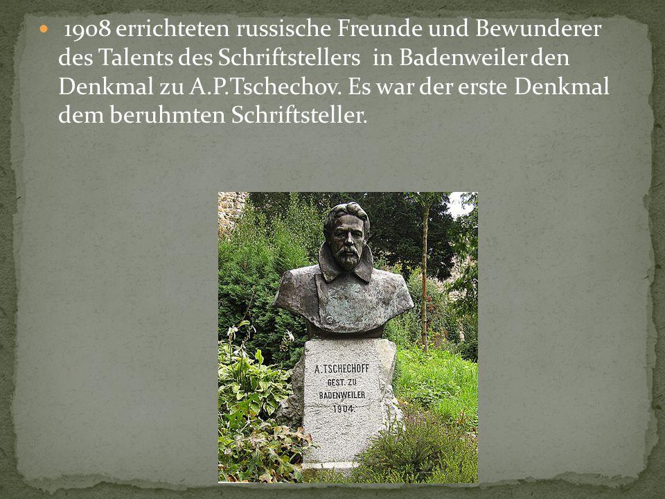 1908 errichteten russische Freunde und Bewunderer des Talents des Schriftstellers in Badenweiler den Denkmal zu А.P.Tschechov. Es war der erste Denkma