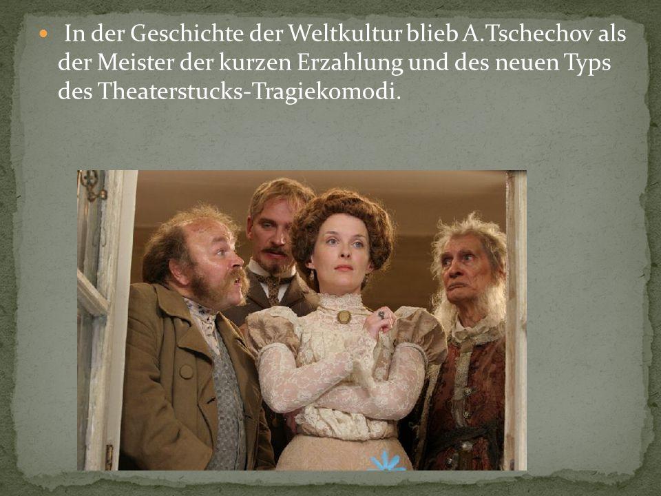 In der Geschichte der Weltkultur blieb A.Tschechov als der Meister der kurzen Erzahlung und des neuen Typs des Theaterstucks-Tragiekomodi.