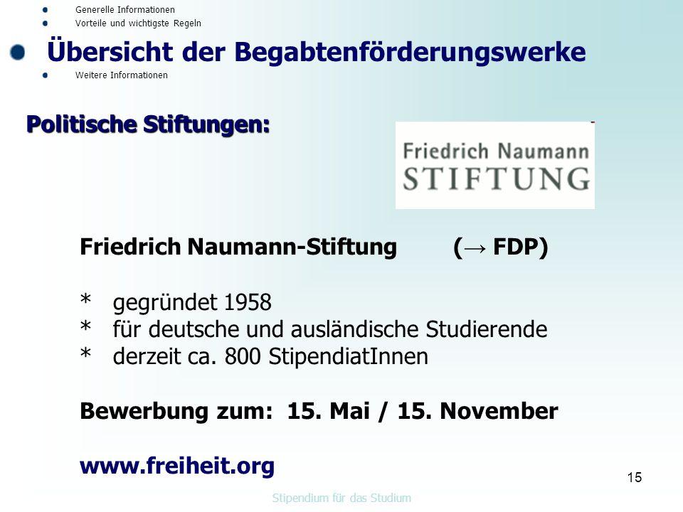 15 Friedrich Naumann-Stiftung ( → FDP) * gegründet 1958 * für deutsche und ausländische Studierende * derzeit ca.