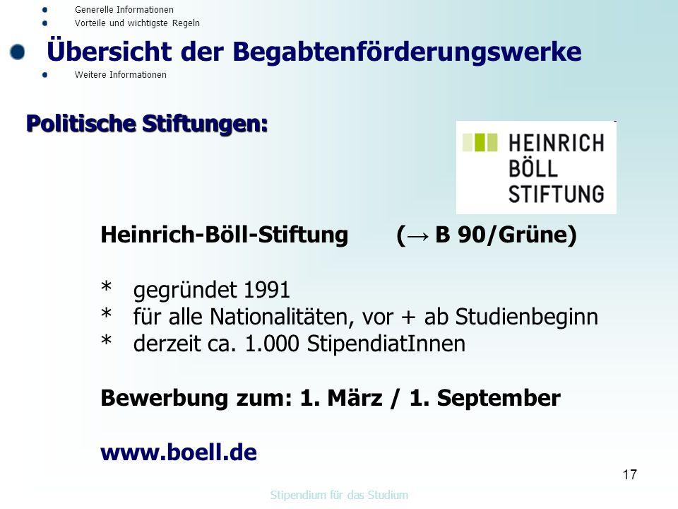 17 Heinrich-Böll-Stiftung ( → B 90/Grüne) * gegründet 1991 * für alle Nationalitäten, vor + ab Studienbeginn * derzeit ca.