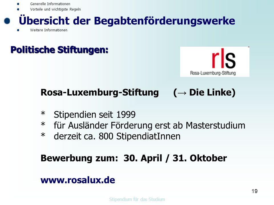 19 Rosa-Luxemburg-Stiftung ( → Die Linke) * Stipendien seit 1999 * für Ausländer Förderung erst ab Masterstudium * derzeit ca.