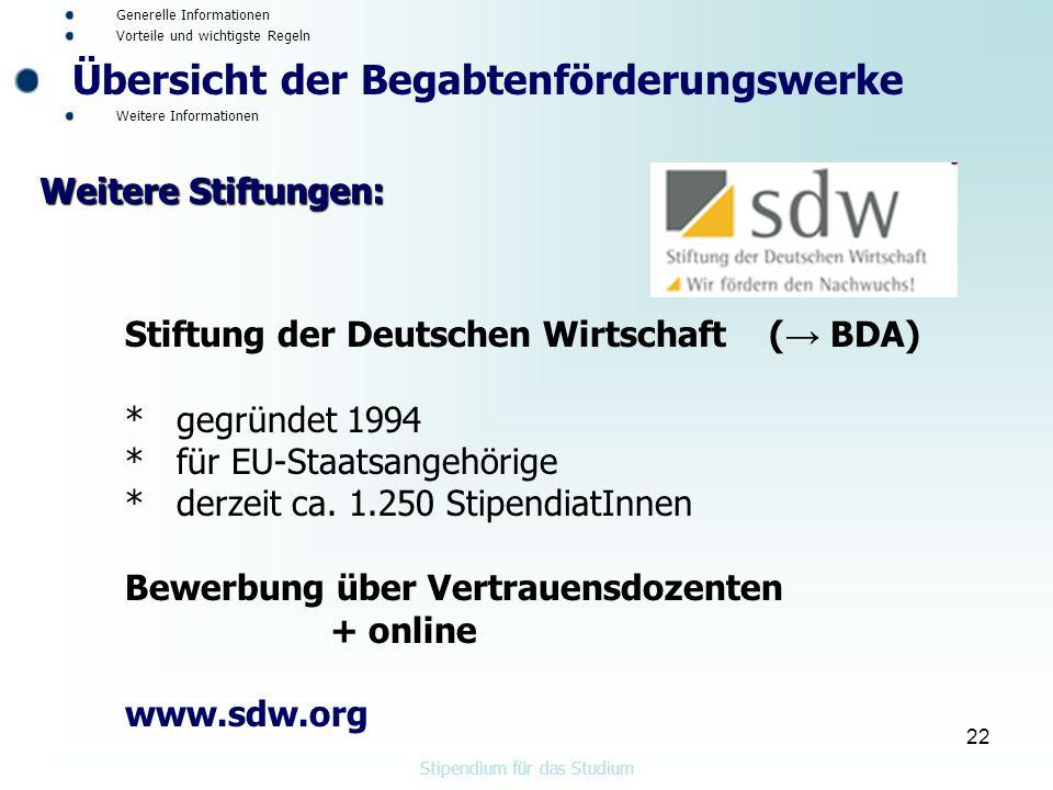 22 Stiftung der Deutschen Wirtschaft ( → BDA) * gegründet 1994 * für EU-Staatsangehörige * derzeit ca.