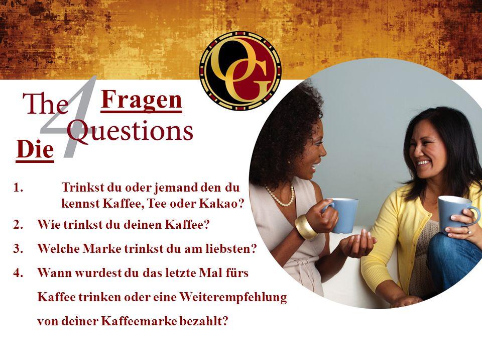 Die Fragen 1.Trinkst du oder jemand den du kennst Kaffee, Tee oder Kakao.