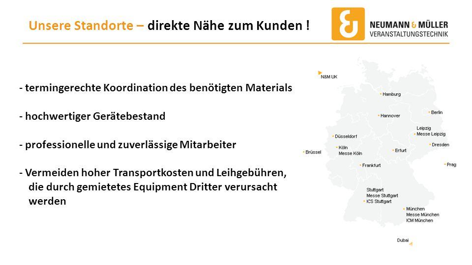 Unsere Standorte – direkte Nähe zum Kunden ! - termingerechte Koordination des benötigten Materials - hochwertiger Gerätebestand - professionelle und
