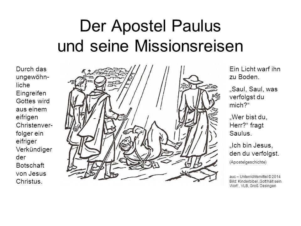 Der Apostel Paulus und seine Missionsreisen Durch das ungewöhn- liche Eingreifen Gottes wird aus einem eifrigen Christenver- folger ein eifriger Verkü