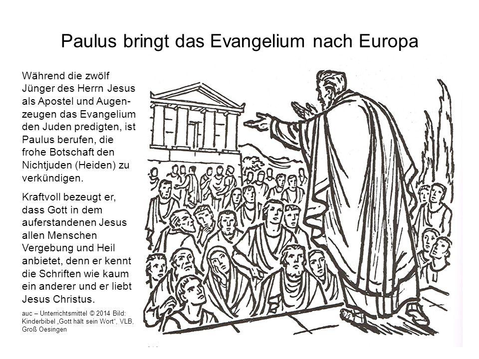 Paulus bringt das Evangelium nach Europa Während die zwölf Jünger des Herrn Jesus als Apostel und Augen- zeugen das Evangelium den Juden predigten, is