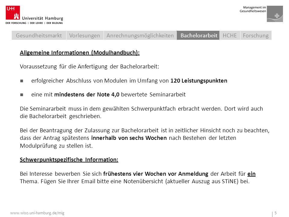 www.wiso.uni-hamburg.de/mig 5 Allgemeine Informationen (Modulhandbuch): Voraussetzung für die Anfertigung der Bachelorarbeit: erfolgreicher Abschluss