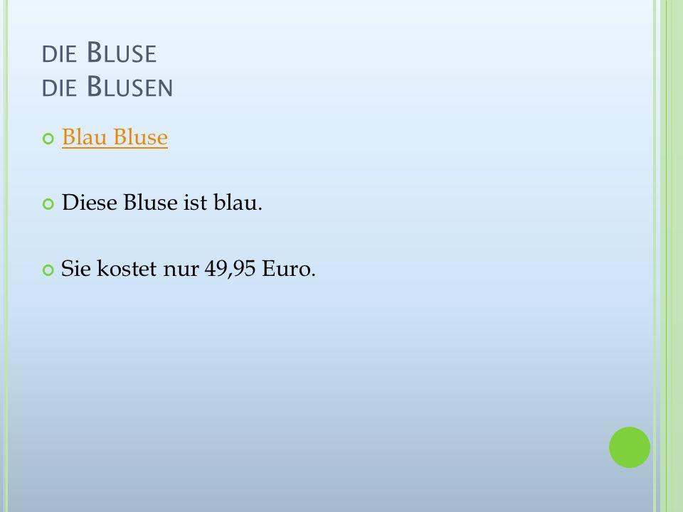 DIE B LUSE DIE B LUSEN Blau Bluse Diese Bluse ist blau. Sie kostet nur 49,95 Euro.