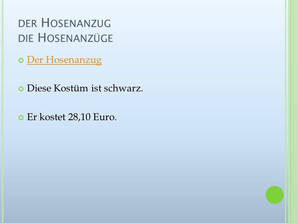 DER H OSENANZUG DIE H OSENANZÜGE Der Hosenanzug Diese Kostüm ist schwarz. Er kostet 28,10 Euro.