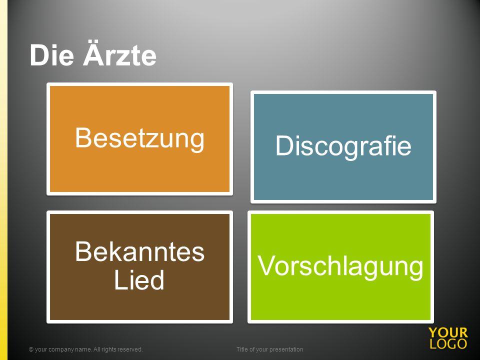 Die Ärzte Besetzung Discografie Bekanntes Lied Vorschlagung © your company name. All rights reserved.Title of your presentation