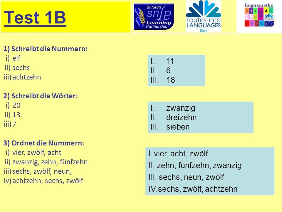 Test 1B 4) Welche Nummer fehlt?: i)elf, ……, dreizehn ii) zwanzig, neunzehn, … iii) ……, neun, acht 5) Welche Nummer fehlt?: i)zehn, ……., vierzehn ii)acht, zehn, ….