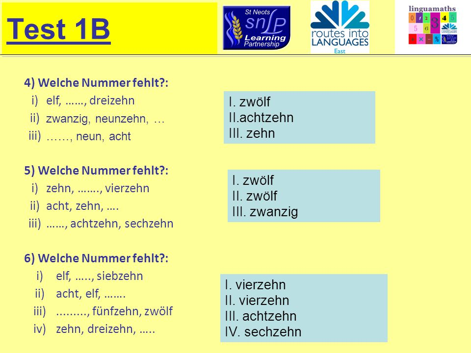 Test 1B 4) Welche Nummer fehlt?: i)elf, ……, dreizehn ii) zwanzig, neunzehn, … iii) ……, neun, acht 5) Welche Nummer fehlt?: i)zehn, ……., vierzehn ii)ac
