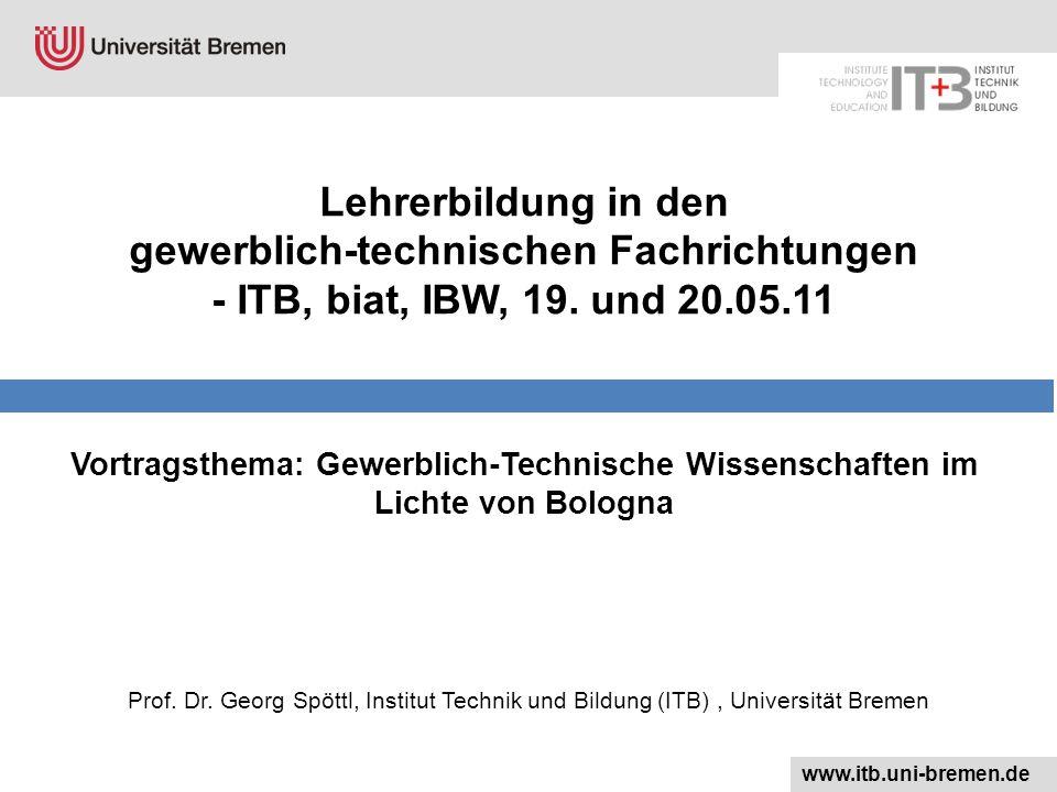 Lehrerbildung in den gewerblich-technischen Fachrichtungen - ITB, biat, IBW, 19. und 20.05.11 www.itb.uni-bremen.de Vortragsthema: Gewerblich-Technisc