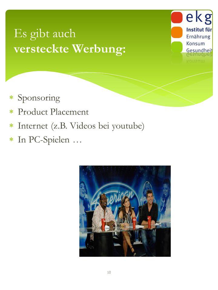  Sponsoring  Product Placement  Internet (z.B. Videos bei youtube)  In PC-Spielen … 10 Es gibt auch versteckte Werbung: