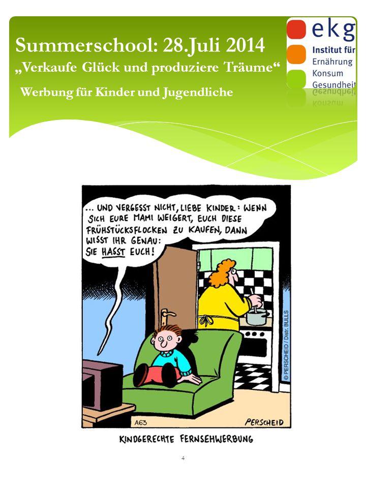 """4 Summerschool: 28.Juli 2014 """"Verkaufe Glück und produziere Träume"""" Werbung für Kinder und Jugendliche"""