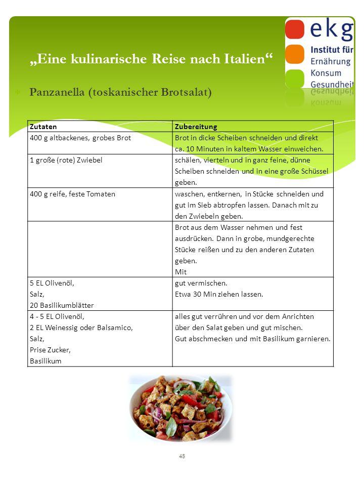 """ Panzanella (toskanischer Brotsalat) 48 """"Eine kulinarische Reise nach Italien """" ZutatenZubereitung 400 g altbackenes, grobes Brot Brot in dicke Schei"""