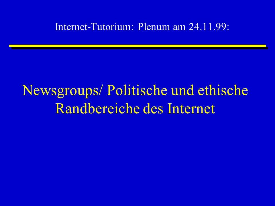 Newsgroups/ Politische und ethische Randbereiche des Internet Internet-Tutorium: Plenum am 24.11.99: