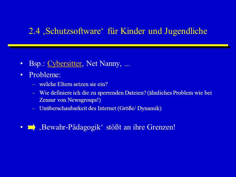 2.4 'Schutzsoftware' für Kinder und Jugendliche Bsp.: Cybersitter, Net Nanny,...Cybersitter Probleme: –welche Eltern setzen sie ein? –Wie definiere ic