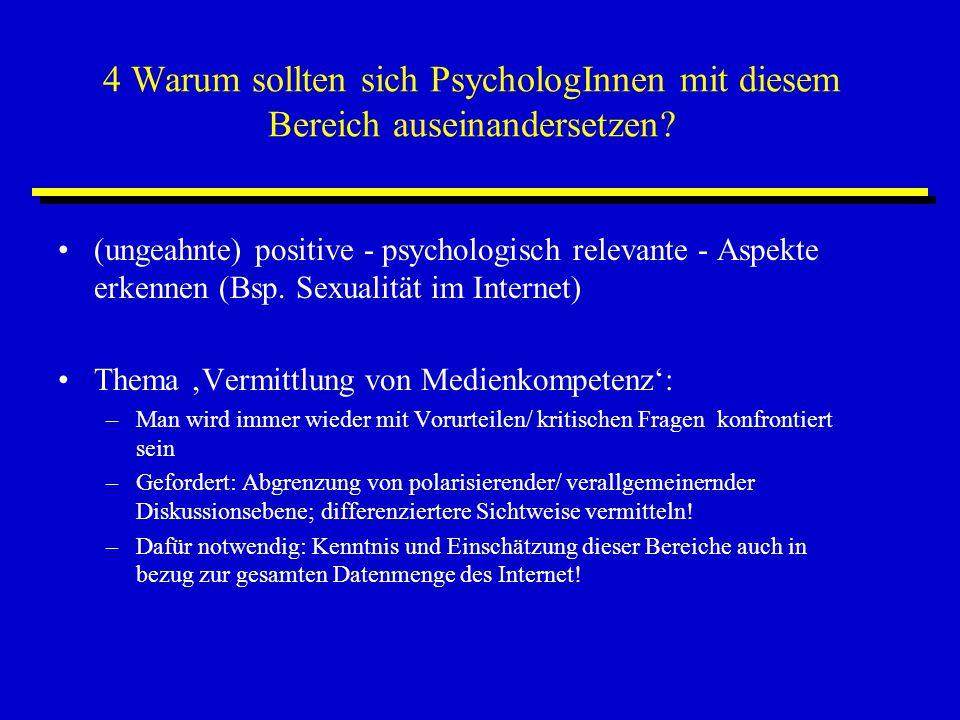 4 Warum sollten sich PsychologInnen mit diesem Bereich auseinandersetzen? (ungeahnte) positive - psychologisch relevante - Aspekte erkennen (Bsp. Sexu