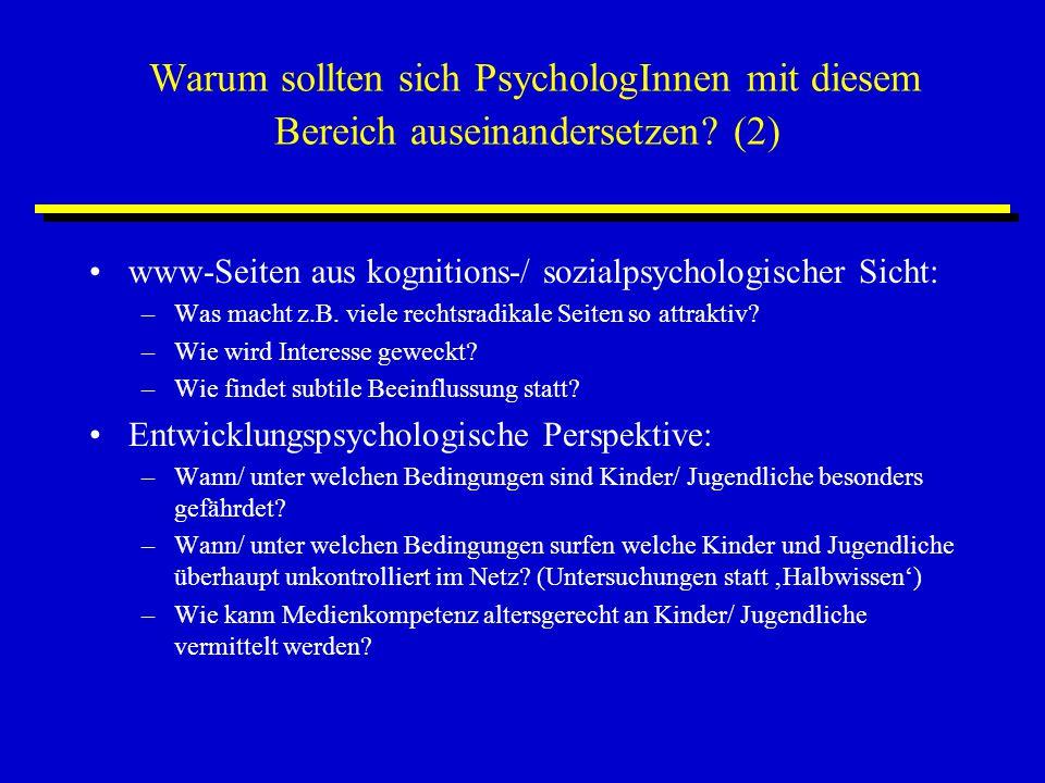 Warum sollten sich PsychologInnen mit diesem Bereich auseinandersetzen? (2) www-Seiten aus kognitions-/ sozialpsychologischer Sicht: –Was macht z.B. v