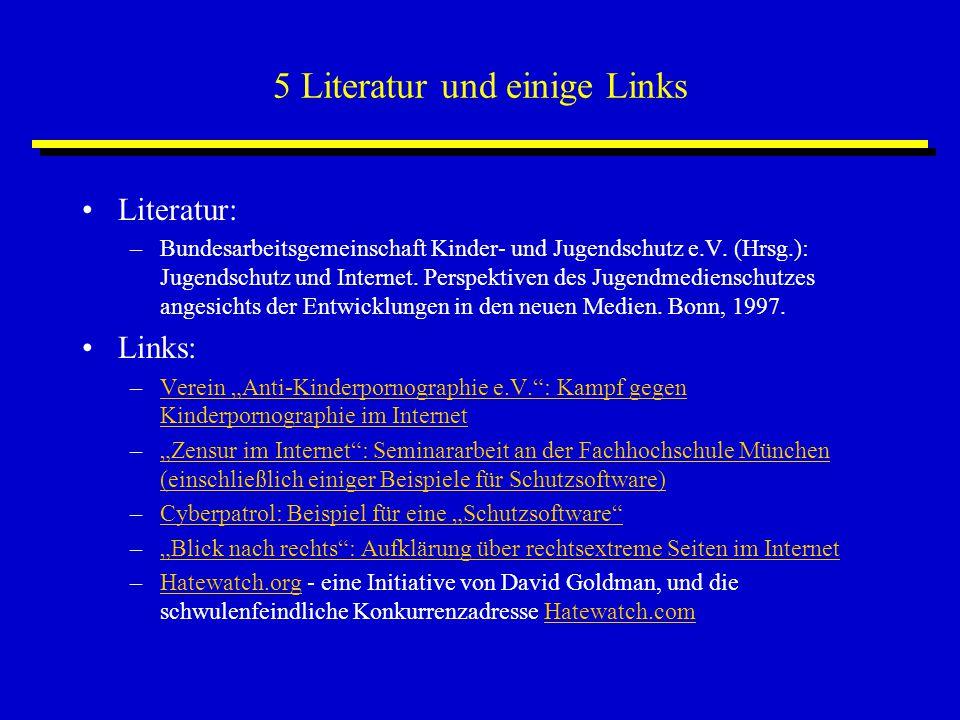 5 Literatur und einige Links Literatur: –Bundesarbeitsgemeinschaft Kinder- und Jugendschutz e.V. (Hrsg.): Jugendschutz und Internet. Perspektiven des