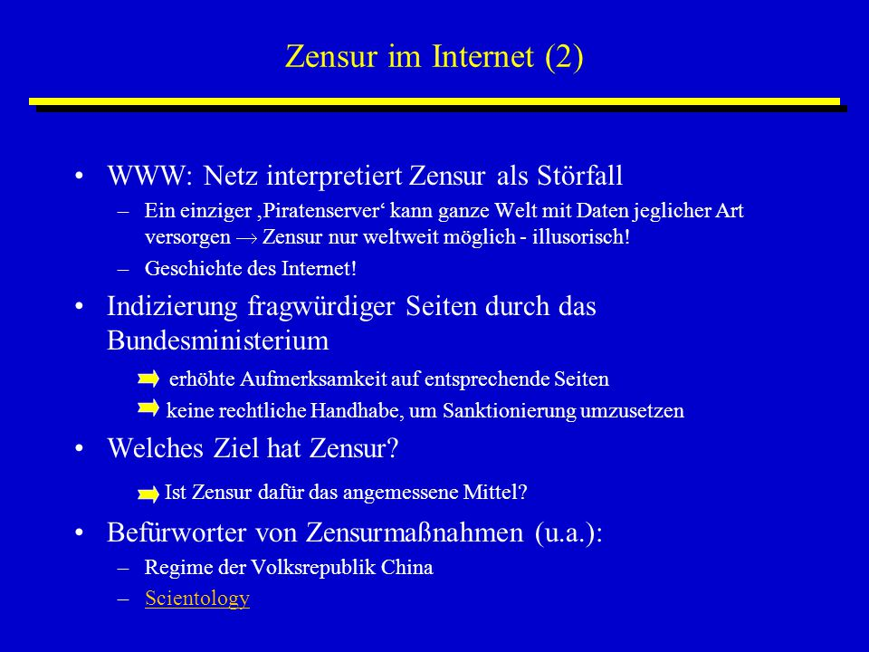 Zensur im Internet (2) WWW: Netz interpretiert Zensur als Störfall –Ein einziger 'Piratenserver' kann ganze Welt mit Daten jeglicher Art versorgen  Zensur nur weltweit möglich - illusorisch.