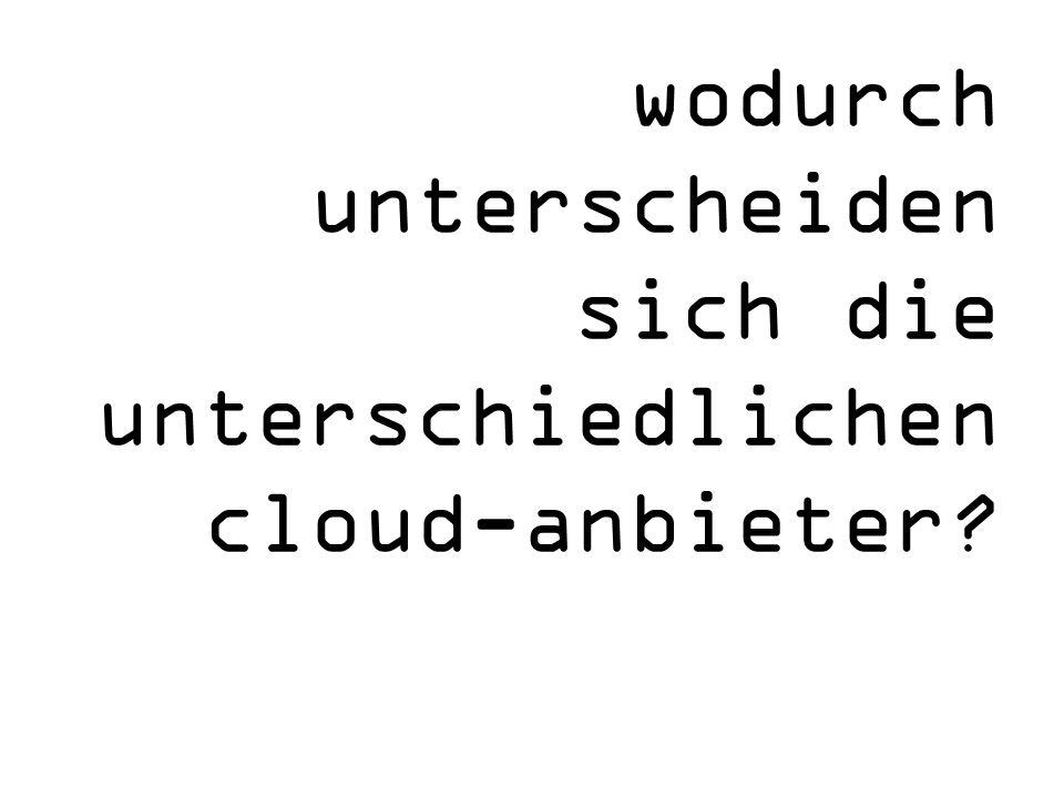 wodurch unterscheiden sich die unterschiedlichen cloud-anbieter