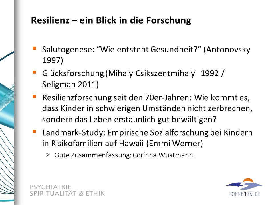 """Resilienz – ein Blick in die Forschung  Salutogenese: """"Wie entsteht Gesundheit?"""" (Antonovsky 1997)  Glücksforschung (Mihaly Csikszentmihalyi 1992 /"""