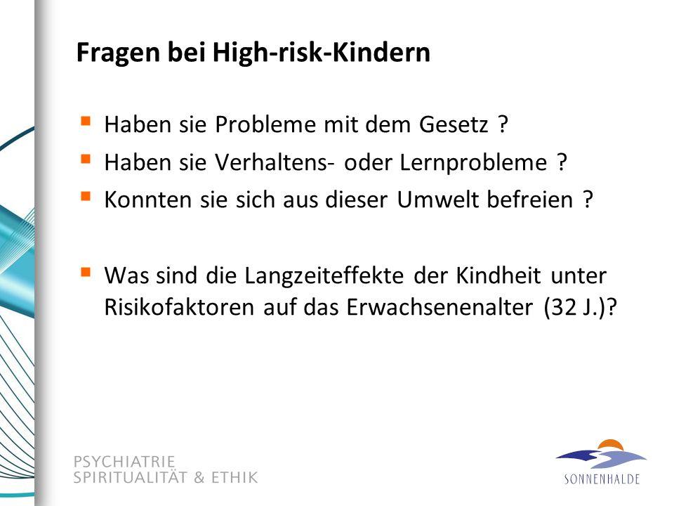 Fragen bei High-risk-Kindern  Haben sie Probleme mit dem Gesetz ?  Haben sie Verhaltens- oder Lernprobleme ?  Konnten sie sich aus dieser Umwelt be