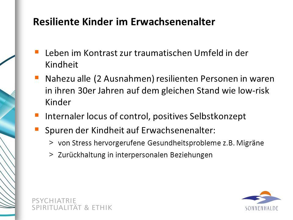 Resiliente Kinder im Erwachsenenalter  Leben im Kontrast zur traumatischen Umfeld in der Kindheit  Nahezu alle (2 Ausnahmen) resilienten Personen in