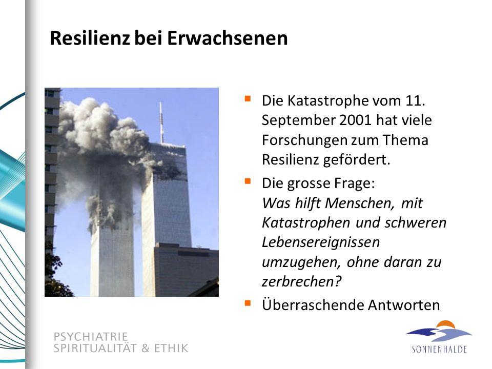 Resilienz bei Erwachsenen  Die Katastrophe vom 11. September 2001 hat viele Forschungen zum Thema Resilienz gefördert.  Die grosse Frage: Was hilft