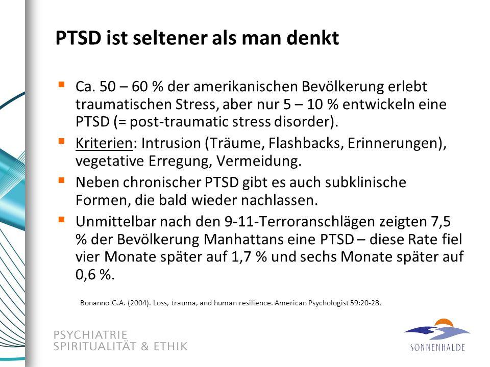PTSD ist seltener als man denkt  Ca. 50 – 60 % der amerikanischen Bevölkerung erlebt traumatischen Stress, aber nur 5 – 10 % entwickeln eine PTSD (=