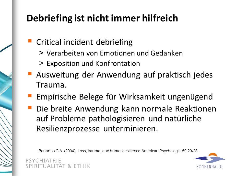 Debriefing ist nicht immer hilfreich  Critical incident debriefing > Verarbeiten von Emotionen und Gedanken > Exposition und Konfrontation  Ausweitu
