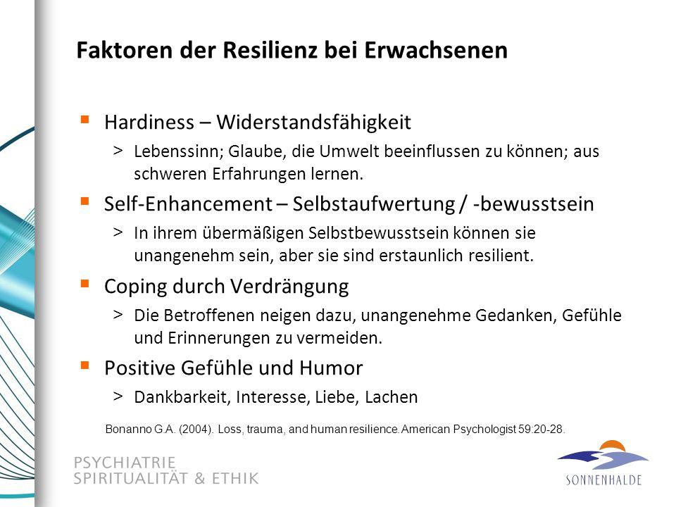 Faktoren der Resilienz bei Erwachsenen  Hardiness – Widerstandsfähigkeit > Lebenssinn; Glaube, die Umwelt beeinflussen zu können; aus schweren Erfahr