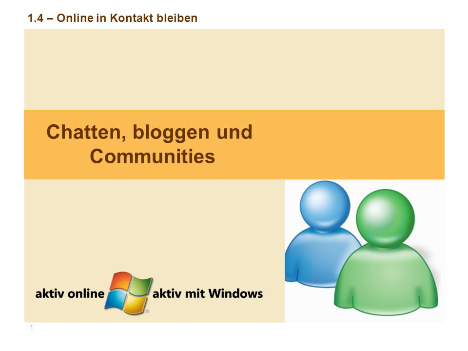 1 1.4 – Online in Kontakt bleiben Chatten, bloggen und Communities