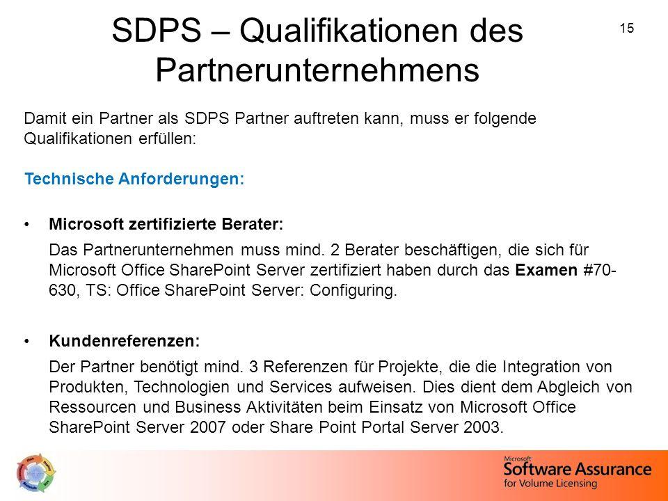 15 SDPS – Qualifikationen des Partnerunternehmens Damit ein Partner als SDPS Partner auftreten kann, muss er folgende Qualifikationen erfüllen: Techni