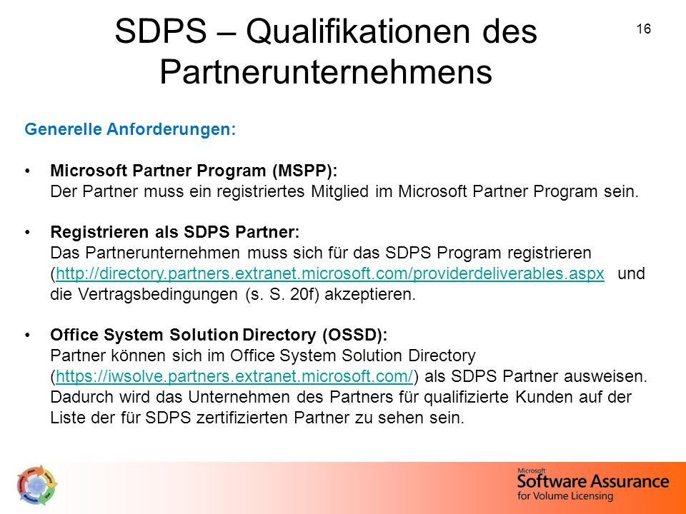 16 SDPS – Qualifikationen des Partnerunternehmens Generelle Anforderungen: Microsoft Partner Program (MSPP): Der Partner muss ein registriertes Mitgli