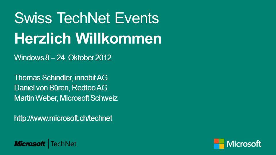 Swiss TechNet Events Herzlich Willkommen Windows 8 – 24. Oktober 2012 Thomas Schindler, innobit AG Daniel von Büren, Redtoo AG Martin Weber, Microsoft