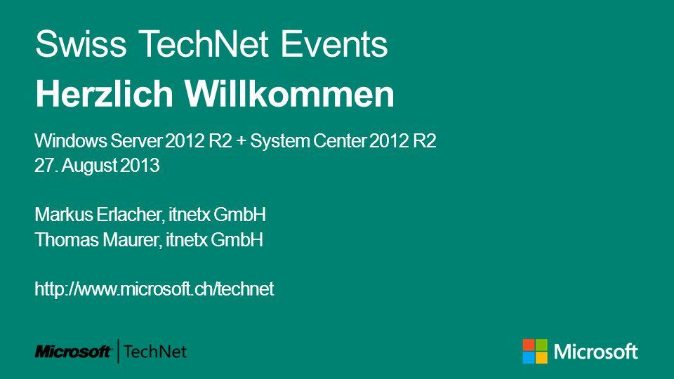 Swiss TechNet Events Herzlich Willkommen Windows Server 2012 R2 + System Center 2012 R2 27.