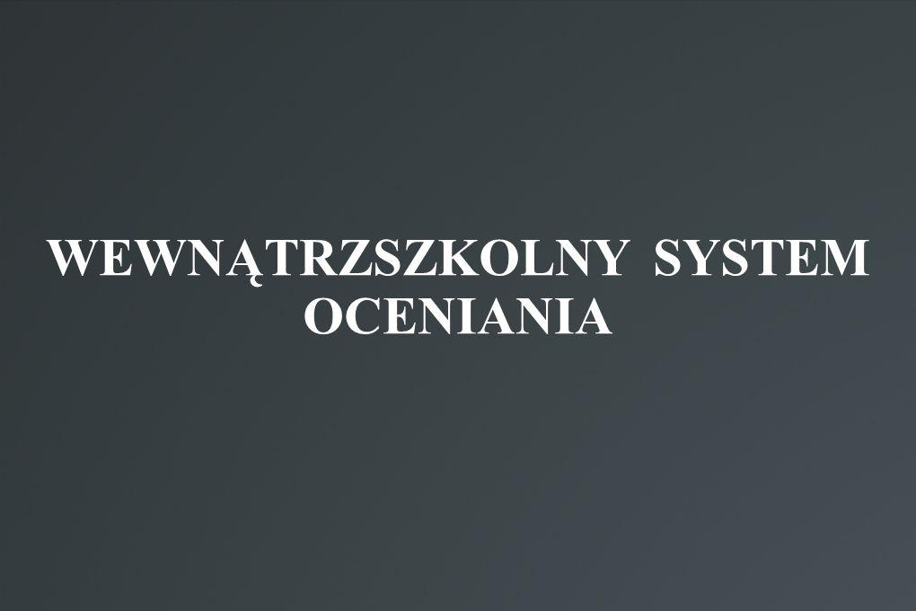 WEWNĄTRZSZKOLNY SYSTEM OCENIANIA