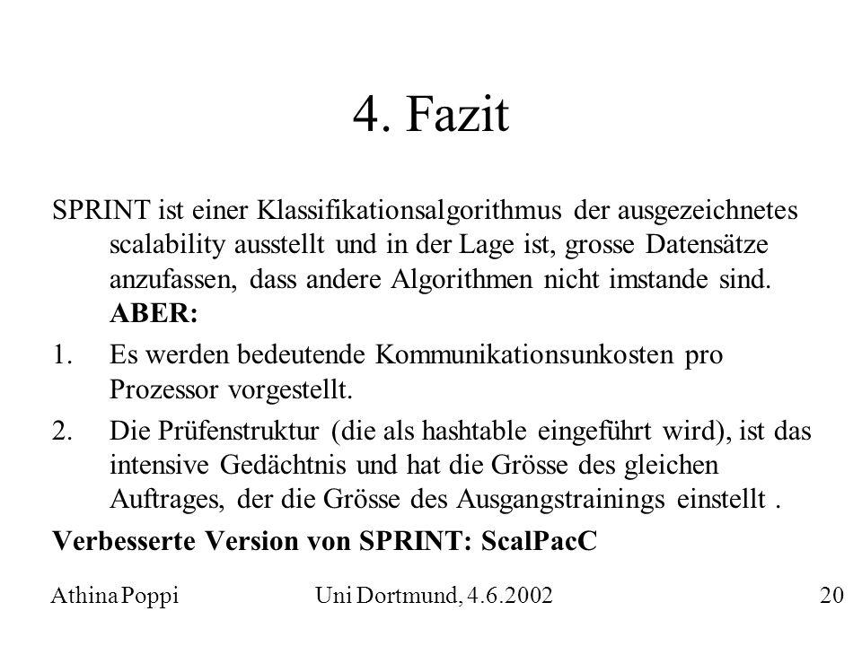 4. Fazit SPRINT ist einer Klassifikationsalgorithmus der ausgezeichnetes scalability ausstellt und in der Lage ist, grosse Datensätze anzufassen, dass