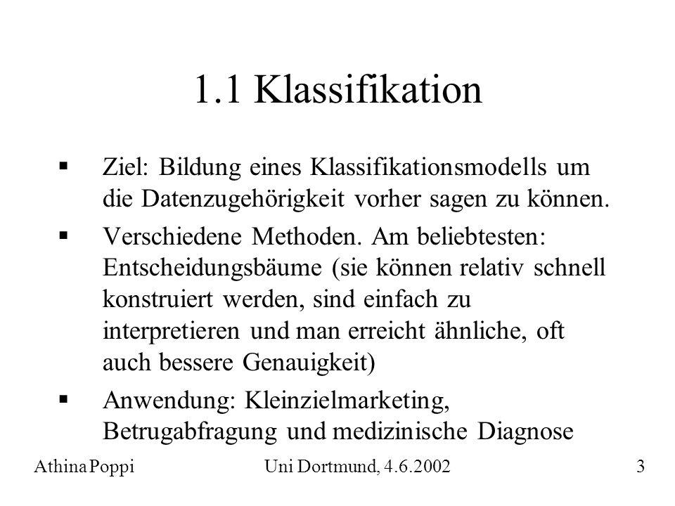 1.1 Klassifikation  Ziel: Bildung eines Klassifikationsmodells um die Datenzugehörigkeit vorher sagen zu können.  Verschiedene Methoden. Am beliebte