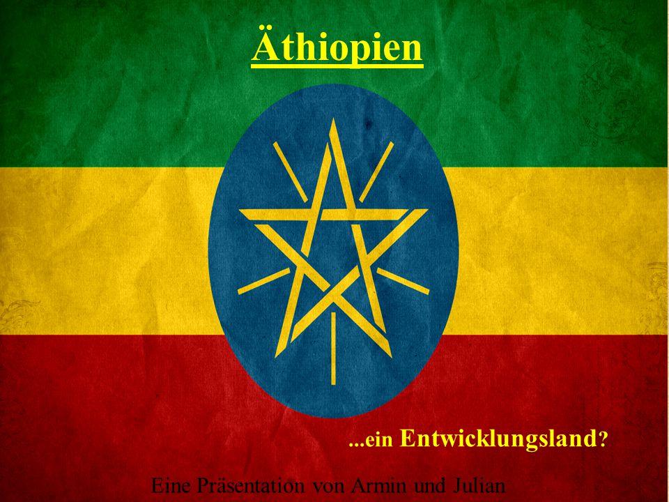 Äthiopien...ein Entwicklungsland ? Eine Präsentation von Armin und Julian