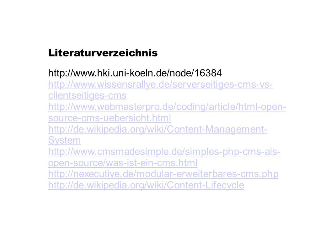 Literaturverzeichnis http://www.hki.uni-koeln.de/node/16384 http://www.wissensrallye.de/serverseitiges-cms-vs- clientseitiges-cms http://www.webmaster