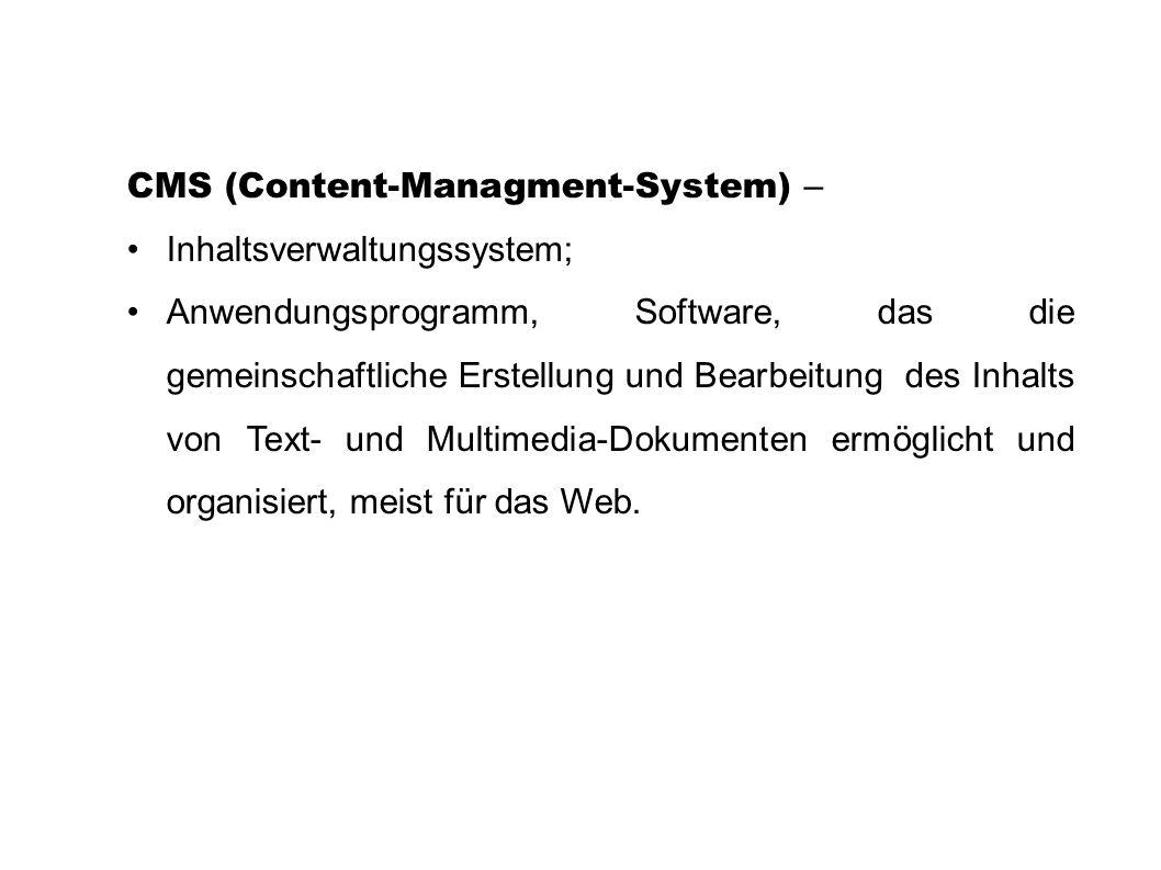 CMS (Content-Managment-System) – Inhaltsverwaltungssystem; Anwendungsprogramm, Software, das die gemeinschaftliche Erstellung und Bearbeitung des Inha