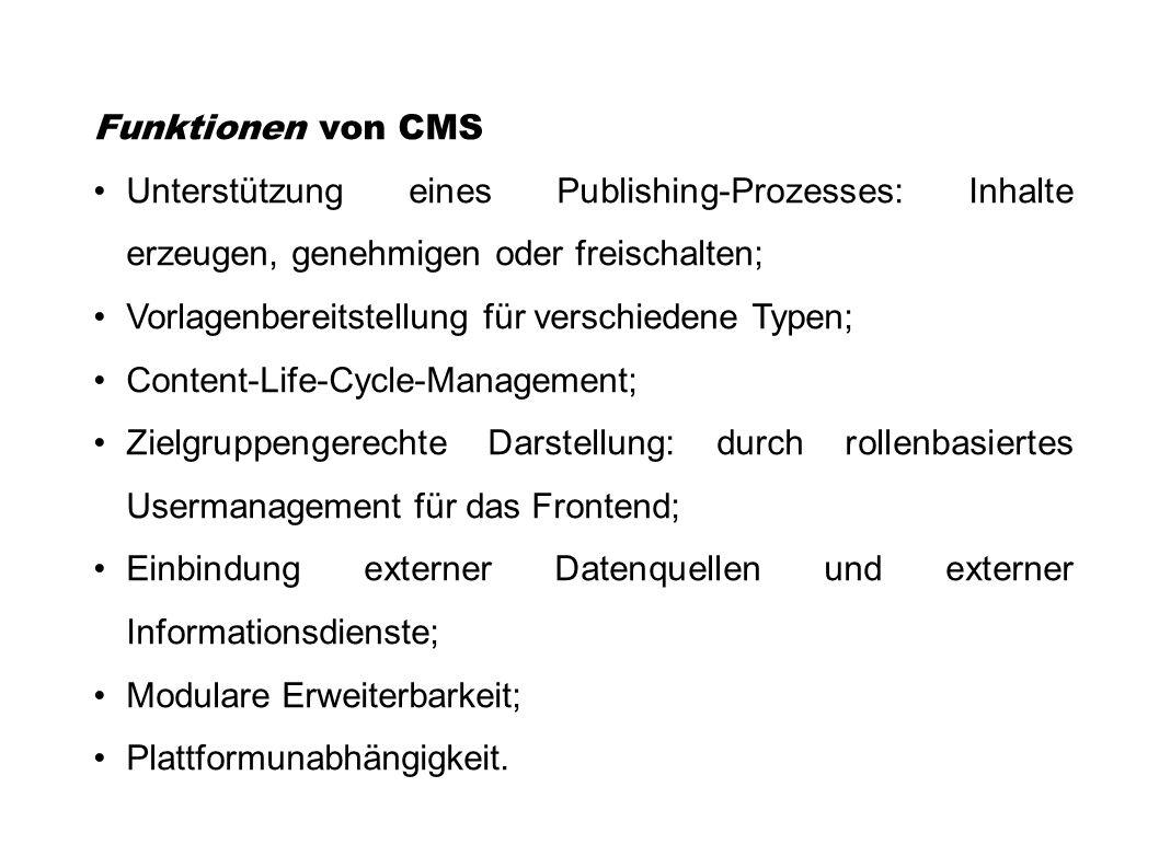 Funktionen von CMS Unterstützung eines Publishing-Prozesses: Inhalte erzeugen, genehmigen oder freischalten; Vorlagenbereitstellung für verschiedene T