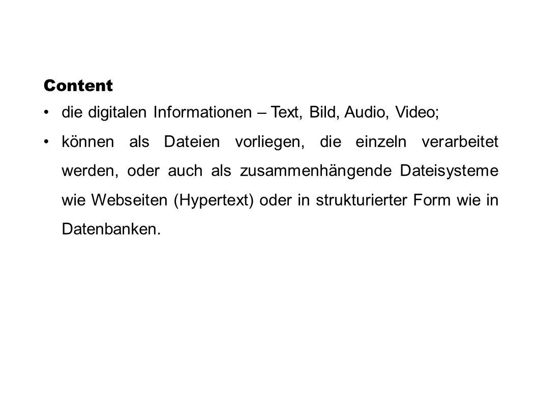 Content die digitalen Informationen – Text, Bild, Audio, Video; können als Dateien vorliegen, die einzeln verarbeitet werden, oder auch als zusammenhä